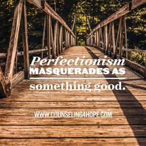perfection masquerades as good