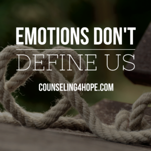 Emotions Don't Define Us